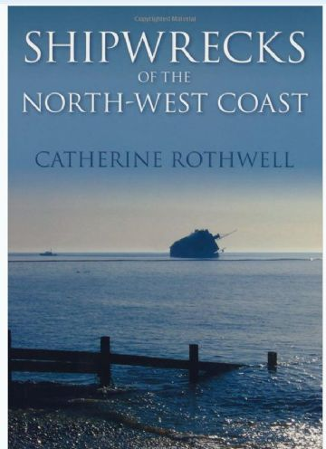 Shipwrecks of the North-West Coast of England - Catherine Rothwell